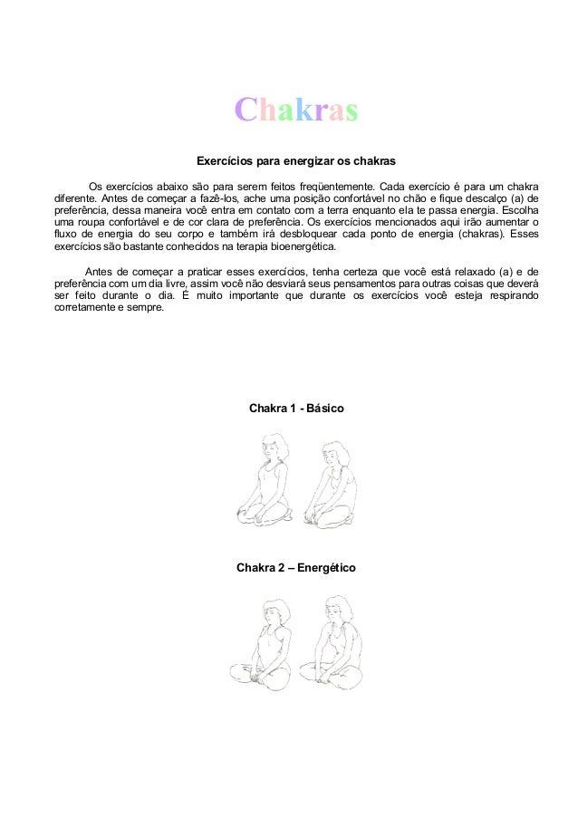 Chakras Exercícios para energizar os chakras Os exercícios abaixo são para serem feitos freqüentemente. Cada exercício é p...