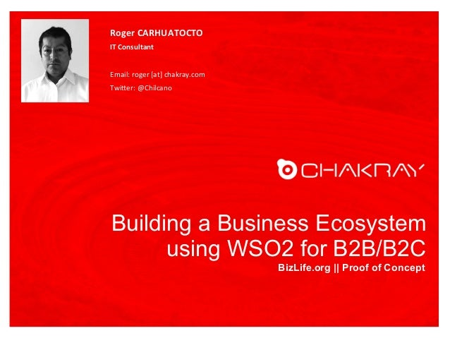 Building a Business Ecosystem using WSO2 for B2B/B2C BizLife.org || Proof of Concept Roger  CARHUATOCTO   IT  Consul...