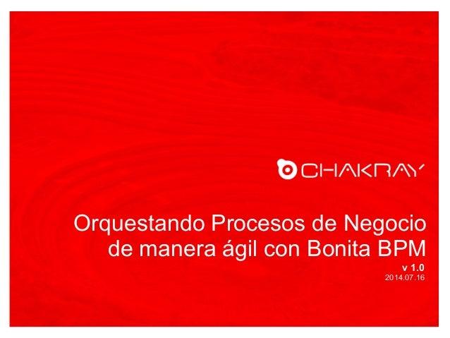 Orquestando Procesos de Negocio de manera ágil con Bonita BPM v 1.0 2014.07.16