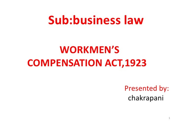 Sub:business law<br />             WORKMEN'S            COMPENSATION ACT,1923    <br />Presented by:<br />chakrapani<br />...