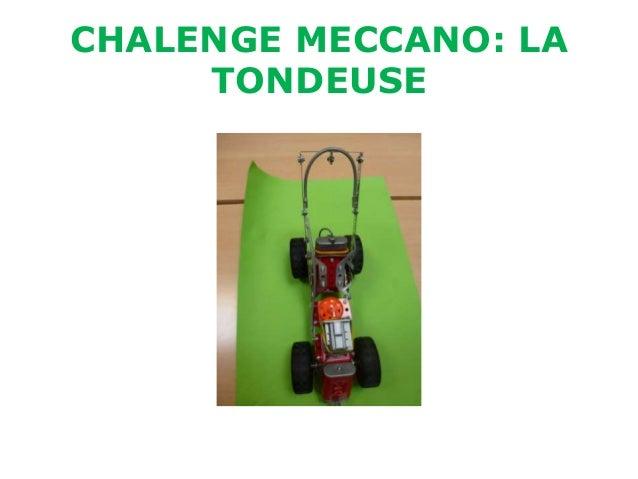 CHALENGE MECCANO: LA     TONDEUSE