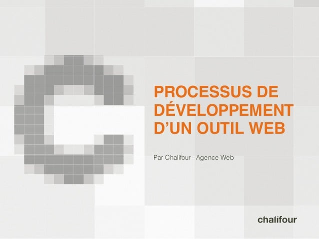 PROCESSUS DEDÉVELOPPEMENTD'UN OUTIL WEBPar Chalifour – Agence Web