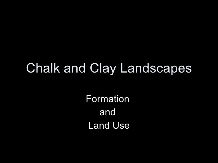 Chalk and Clay Landscapes           Formation             and          Land Use
