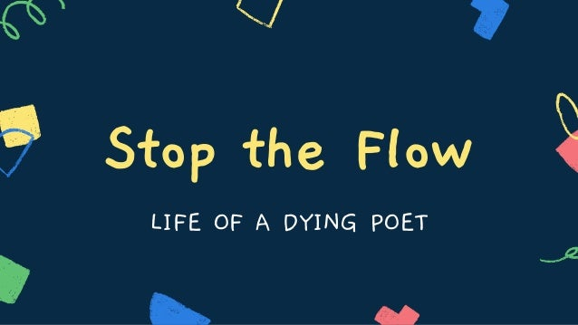 Stop the Flow LIFE OF A DYING POET