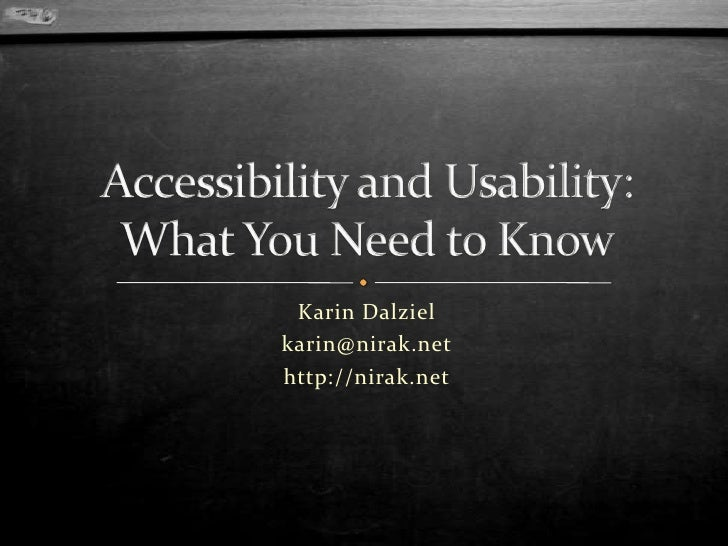Karin Dalziel<br />karin@nirak.net<br />http://nirak.net<br />Accessibility and Usability: What You Need to Know<br />