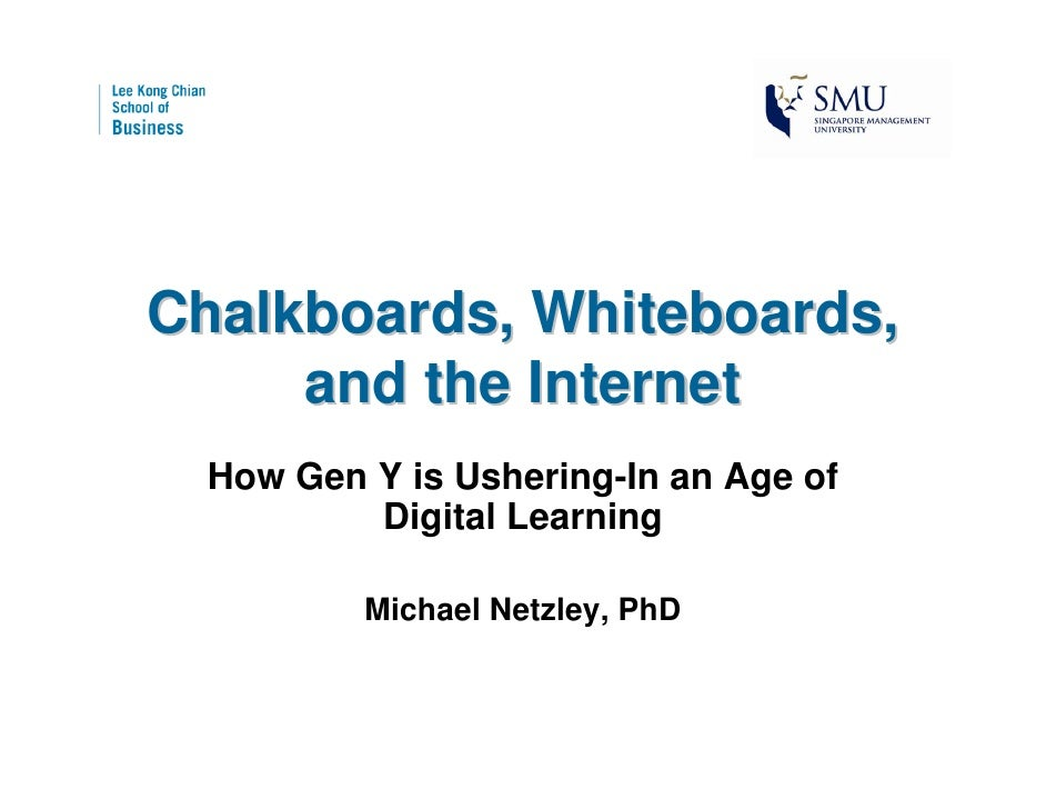 Chalkboards, Whiteboards,      and the Internet   How Gen Y is Ushering-In an Age of           Digital Learning           ...
