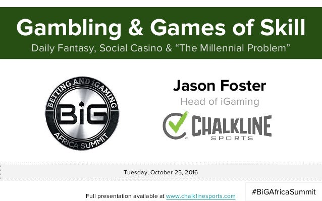 "Gambling & Games of Skill Daily Fantasy, Social Casino & ""The Millennial Problem"" Jason Foster Head of iGaming Full presen..."