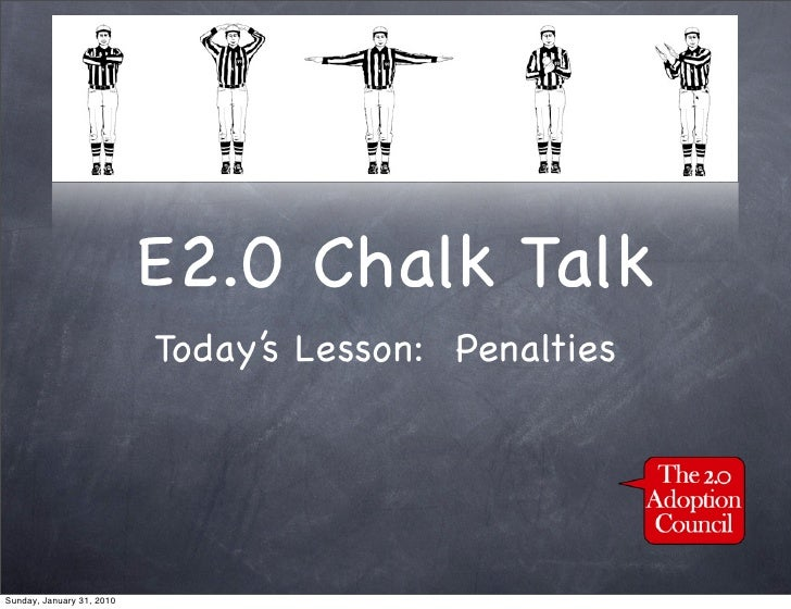 E2.0 Chalk Talk                            Today's Lesson: Penalties     Sunday, January 31, 2010