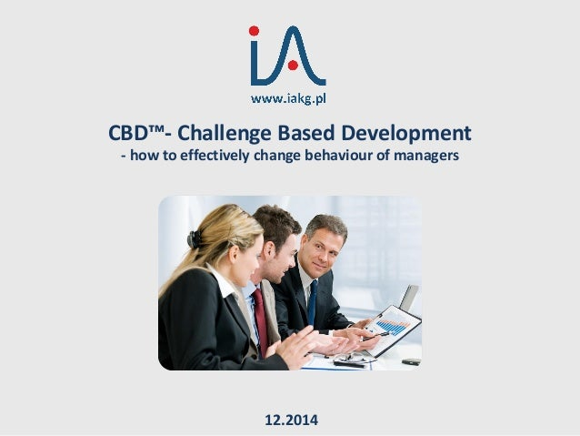 CBD™- Challenge Based Development - how to effectively change behaviour of managers 12.2014