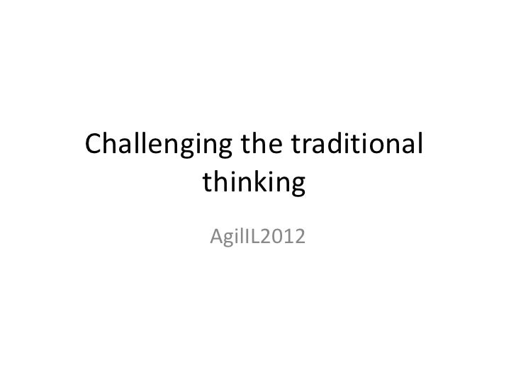 Challenging the traditional         thinking         AgilIL2012