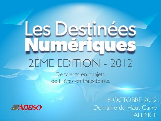 2ÈME EDITION - 2012     De talents en projets,    de filières en trajectoires.                          18 OCTOBRE 2012    ...