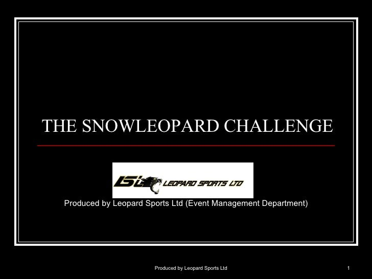 THE SNOWLEOPARD CHALLENGE Produced by Leopard Sports Ltd (Event Management Department) Produced by Leopard Sports Ltd