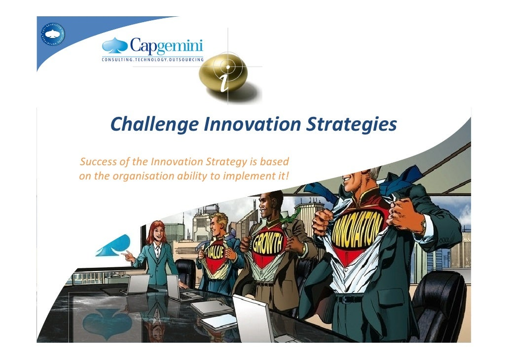 Challenge Innovation Strategies Success of the Innovation Strategy is based on the organisation ability to implement it!