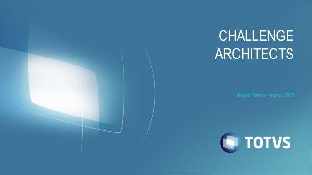 Miguel Torres – março 2015 CHALLENGE ARCHITECTS