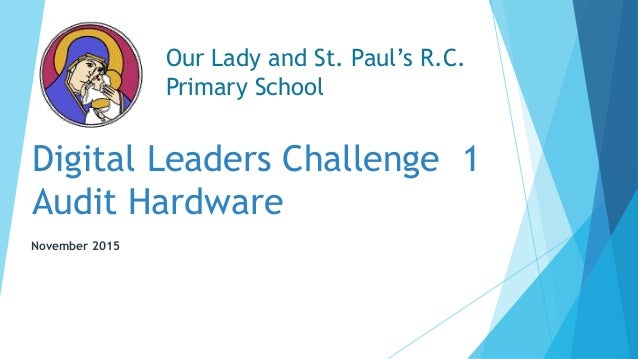 Digital Leaders Challenge 1 Audit Hardware November 2015 Our Lady and St. Paul's R.C. Primary School