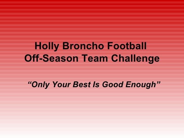 "Holly Broncho Football  Off-Season Team Challenge "" Only Your Best Is Good Enough"""
