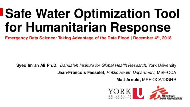 Safe Water Optimization Tool for Humanitarian Response Syed Imran Ali Ph.D., Dahdaleh Institute for Global Health Research...
