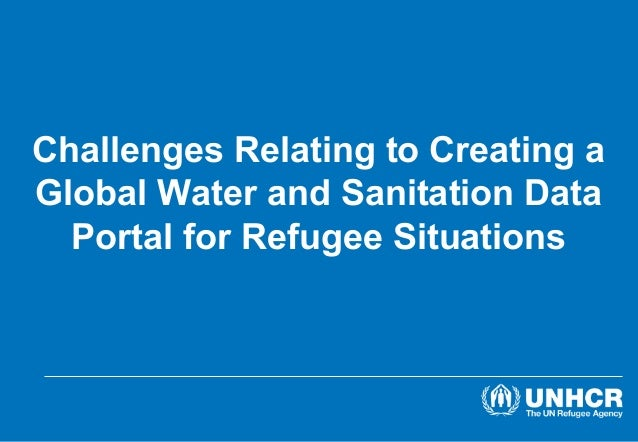Challenges Relating to Creating a Global Water and Sanitation Data Portal for Refugee Situations