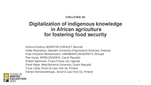 CHALLENGE #8: Digitalization of indigenous knowledge in African agriculture for fostering food security Antoine Kantiza, A...