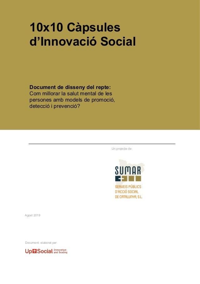 Agost 2019 10x10 Càpsules d'Innovació Social Un projecte de Document elaborat per Document de disseny del repte: Com millo...