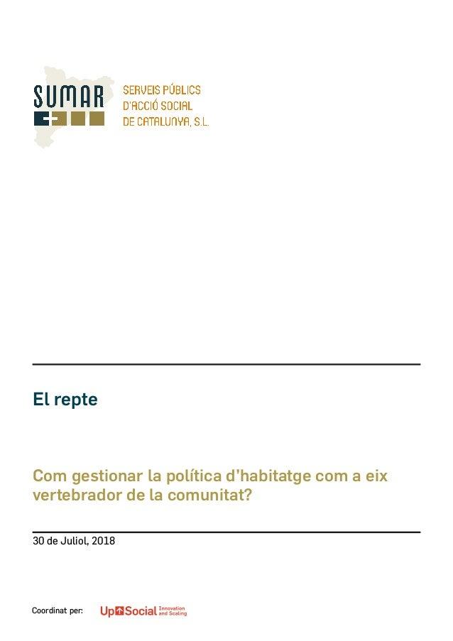 Coordinat per: El repte Com gestionar la política d'habitatge com a eix vertebrador de la comunitat? 30 de Juliol, 2018