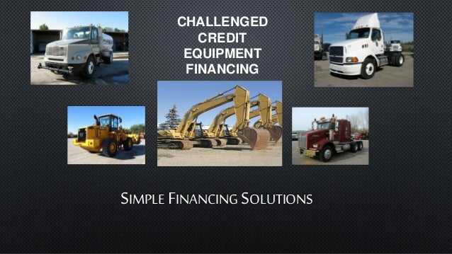 SIMPLE FINANCING SOLUTIONS CHALLENGED CREDIT EQUIPMENT FINANCING