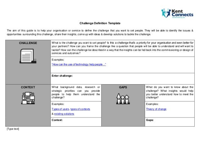 [Type text] Challenge Definition Template The aim of this guide is to help your organisation or service to define the chal...