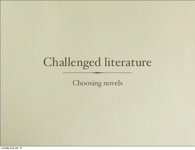 Challenged literature                           Choosing novelsonsdag 9 januari 13