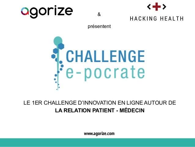 OBJECTIFS COMMUNICATION www.agorize.com LE 1ER CHALLENGE D'INNOVATION EN LIGNE AUTOUR DE LA RELATION PATIENT - MÉDECIN pré...