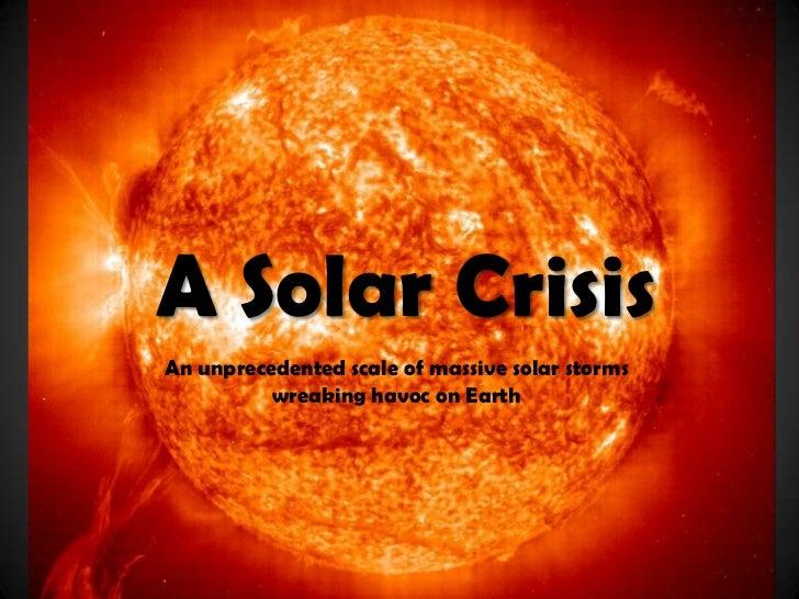 A Solar CrisisAn unprecedented scale of massive solar storms          wreaking havoc on Earth