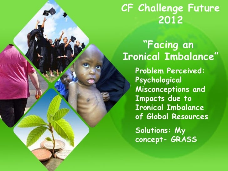 """CF Challenge Future 2012 """" Facing an  Ironical Imbalance"""" Problem Perceived: Psychological Misconceptions and Impacts due ..."""