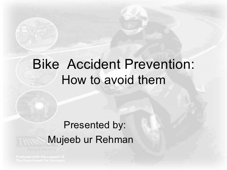 Bike  Accident Prevention: How to avoid them Presented by:  Mujeeb ur Rehman