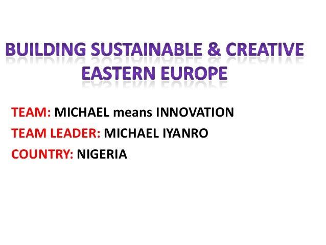 TEAM: MICHAEL means INNOVATIONTEAM LEADER: MICHAEL IYANROCOUNTRY: NIGERIA