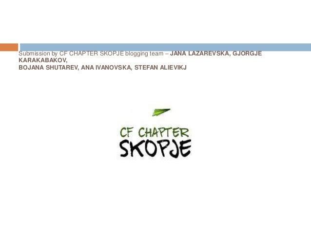 Submission by CF CHAPTER SKOPJE blogging team – JANA LAZAREVSKA, GJORGJE KARAKABAKOV, BOJANA SHUTAREV, ANA IVANOVSKA, STEF...