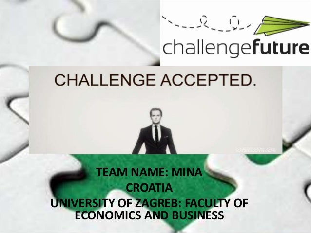 TEAM NAME: MINA            CROATIAUNIVERSITY OF ZAGREB: FACULTY OF   ECONOMICS AND BUSINESS
