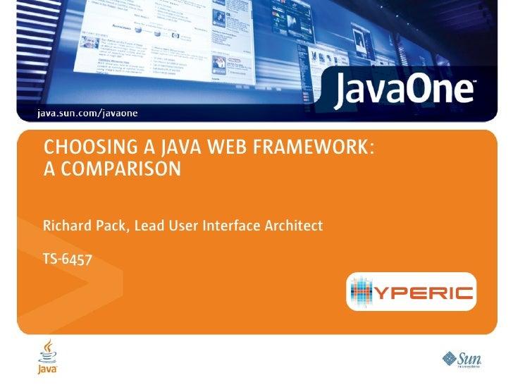 CHOOSING A JAVA WEB FRAMEWORK:A COMPARISONRichard Pack, Lead User Interface ArchitectTS-6457