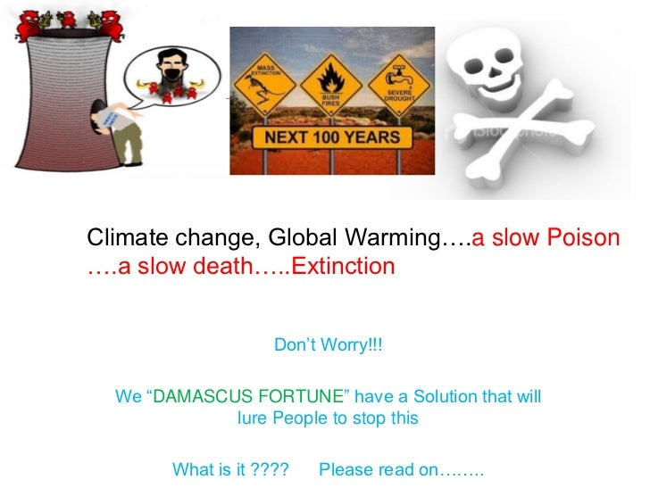 """Climate change, Global Warming….a slow Poison….a slow death…..Extinction                     Don't Worry!!!  We """"DAMASCUS ..."""