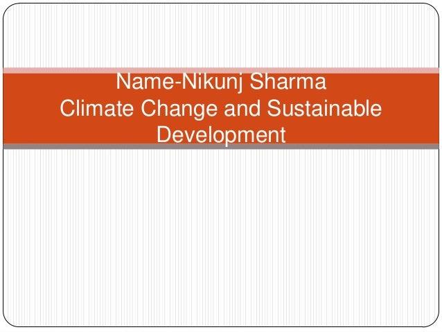 Name-Nikunj Sharma Climate Change and Sustainable Development