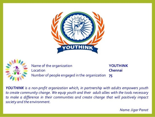 Name: Jigar PanotYOUTHINK is a non-profit organization which, in partnership with adults empowers youthto create community...