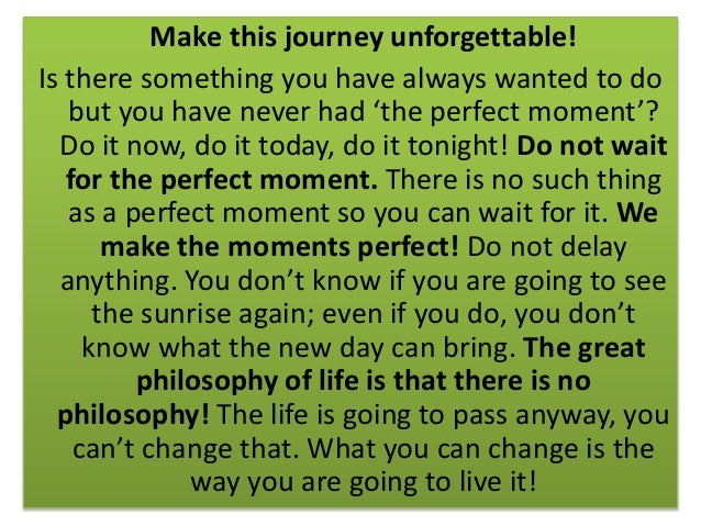Make this journey unforgettable! Is there something you have always wanted to do but you have never had 'the perfect momen...