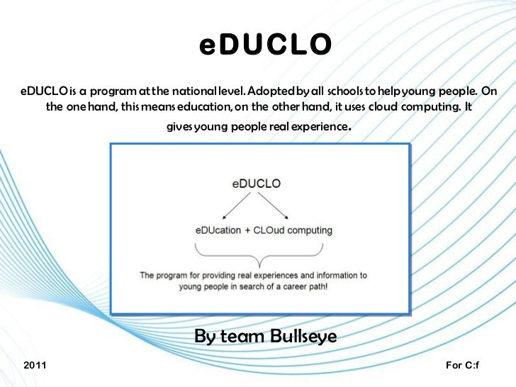 eDUCLO eDUCLOis a programatthe nationallevel.Adoptedbyall schoolstohelpyoung people. On the onehand, thismeans...