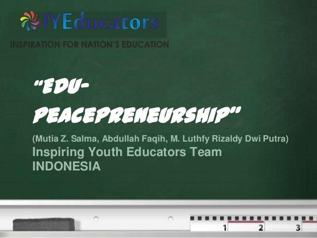 """Your logo      """"Edu-      Peacepreneurship""""       (Mutia Z. Salma, Abdullah Faqih, M. Luthfy Rizaldy Dwi Putra)       Insp..."""