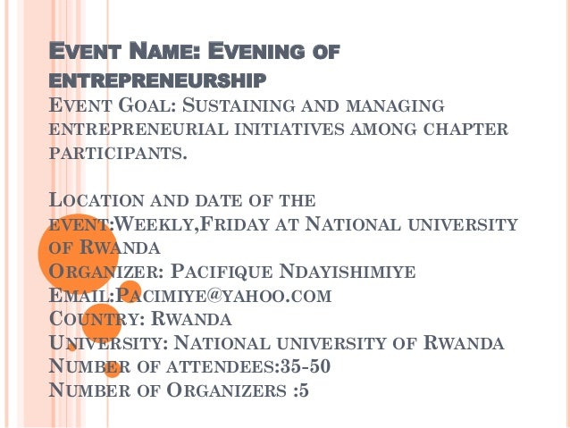 EVENT NAME: EVENING OFENTREPRENEURSHIPEVENT GOAL: SUSTAINING AND MANAGINGENTREPRENEURIAL INITIATIVES AMONG CHAPTERPARTICIP...
