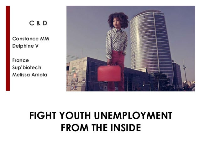 C&DConstance MMDelphine VFranceSup'biotechMelissa Arriola       FIGHT YOUTH UNEMPLOYMENT             FROM THE INSIDE