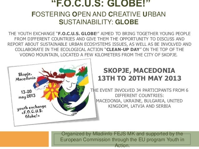"""F.O.C.U.S: GLOBE!""FOSTERING OPEN AND CREATIVE URBANSUSTAINABILITY: GLOBETHE YOUTH EXCHANGE ""F.O.C.U.S. GLOBE!"" AIMED TO B..."