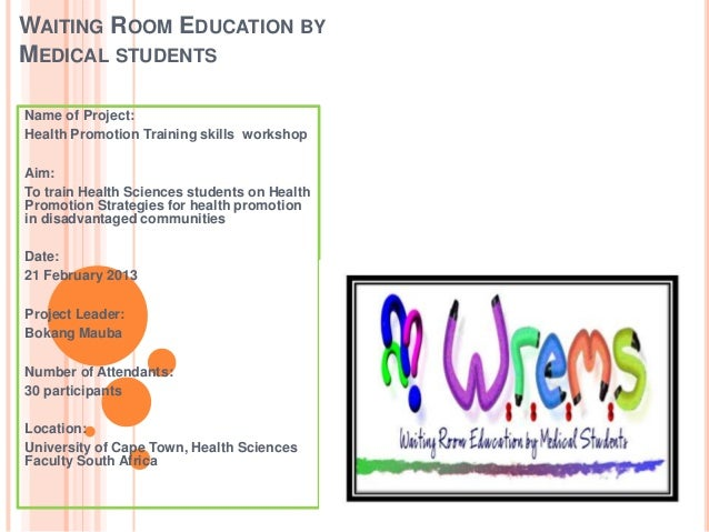 WAITING ROOM EDUCATION BYMEDICAL STUDENTSName of Project:Health Promotion Training skills workshopAim:To train Health Scie...