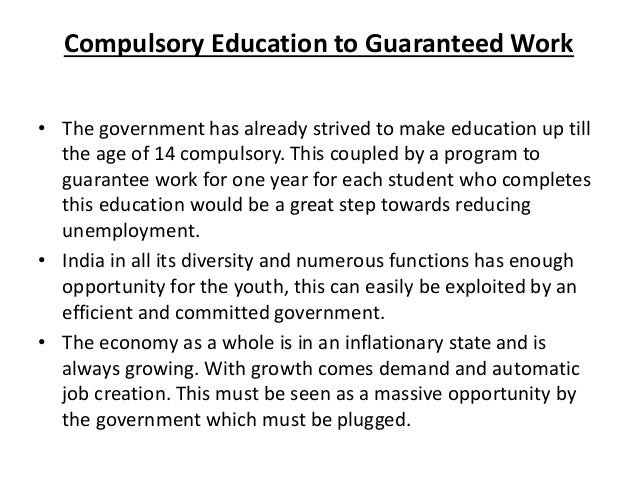 Compulsory Education to Guaranteed Work• The government has already strived to make education up till  the age of 14 compu...