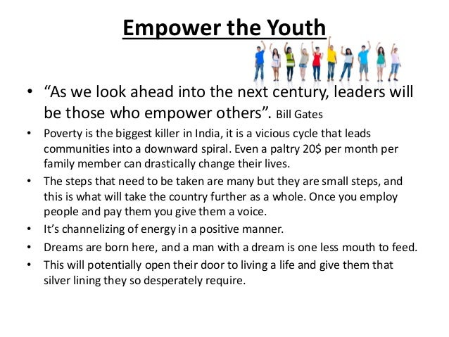 """Empower the Youth• """"As we look ahead into the next century, leaders will  be those who empower others"""". Bill Gates• Povert..."""