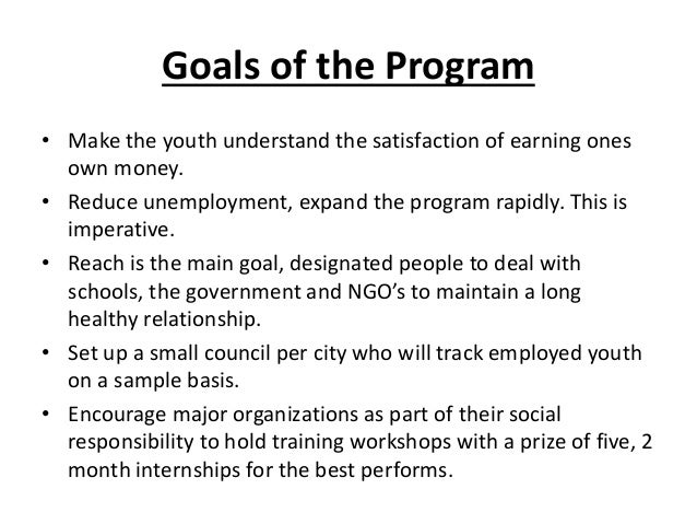 Goals of the Program• Make the youth understand the satisfaction of earning ones  own money.• Reduce unemployment, expand ...