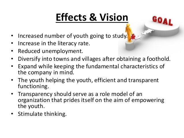 Effects & Vision• Increased number of youth going to study.• Increase in the literacy rate.• Reduced unemployment.• Divers...